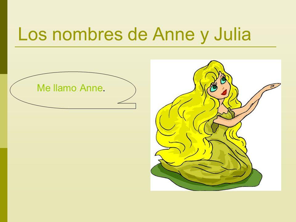 Los nombres de Anne y Julia Me llamo Anne.