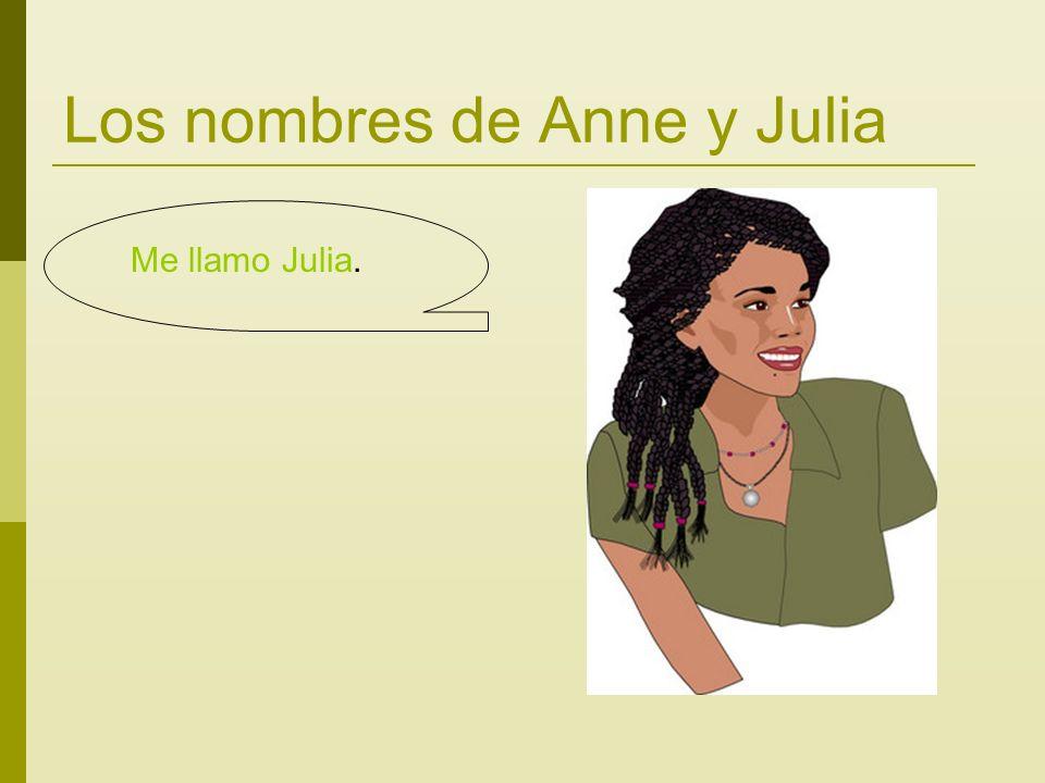Los nombres de Anne y Julia Me llamo Julia.