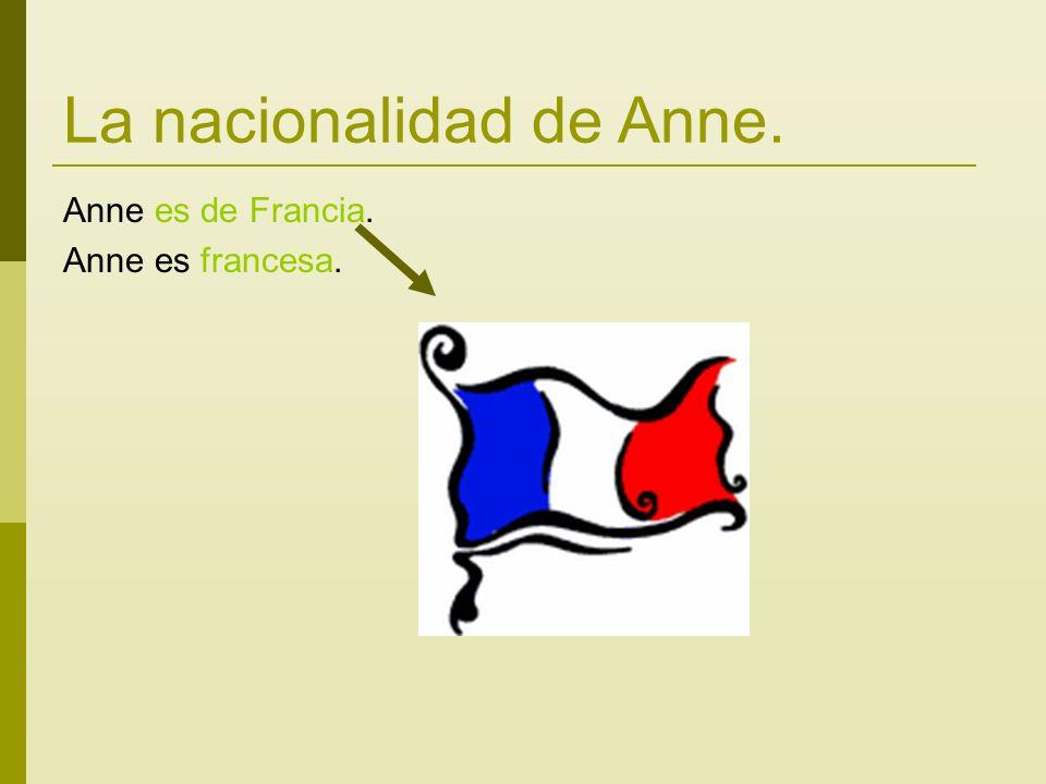 La nacionalidad de Anne. Anne es de Francia. Anne es francesa.