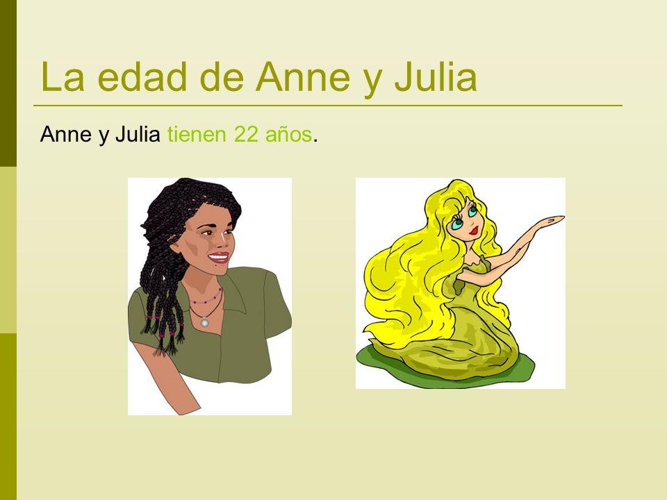 La edad de Anne y Julia Anne y Julia tienen 22 años.