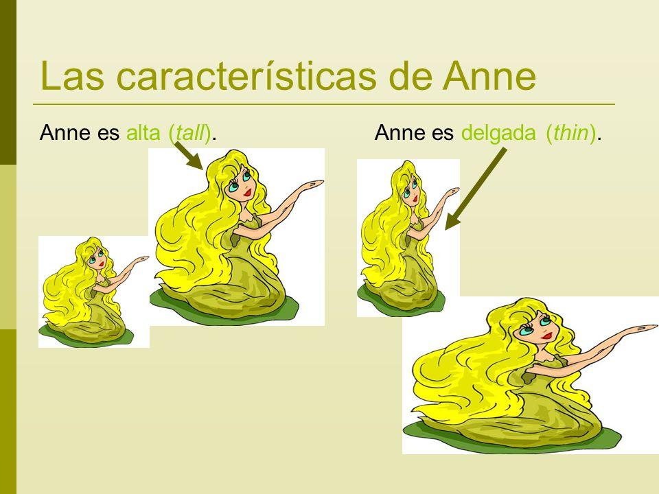 Las características de Anne Anne es alta (tall). Anne es delgada (thin).