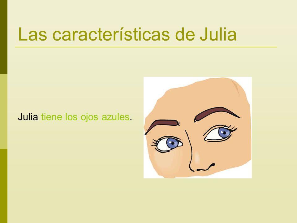 Las características de Julia Julia tiene los ojos azules.