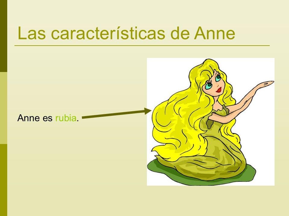 Las características de Anne Anne es rubia.