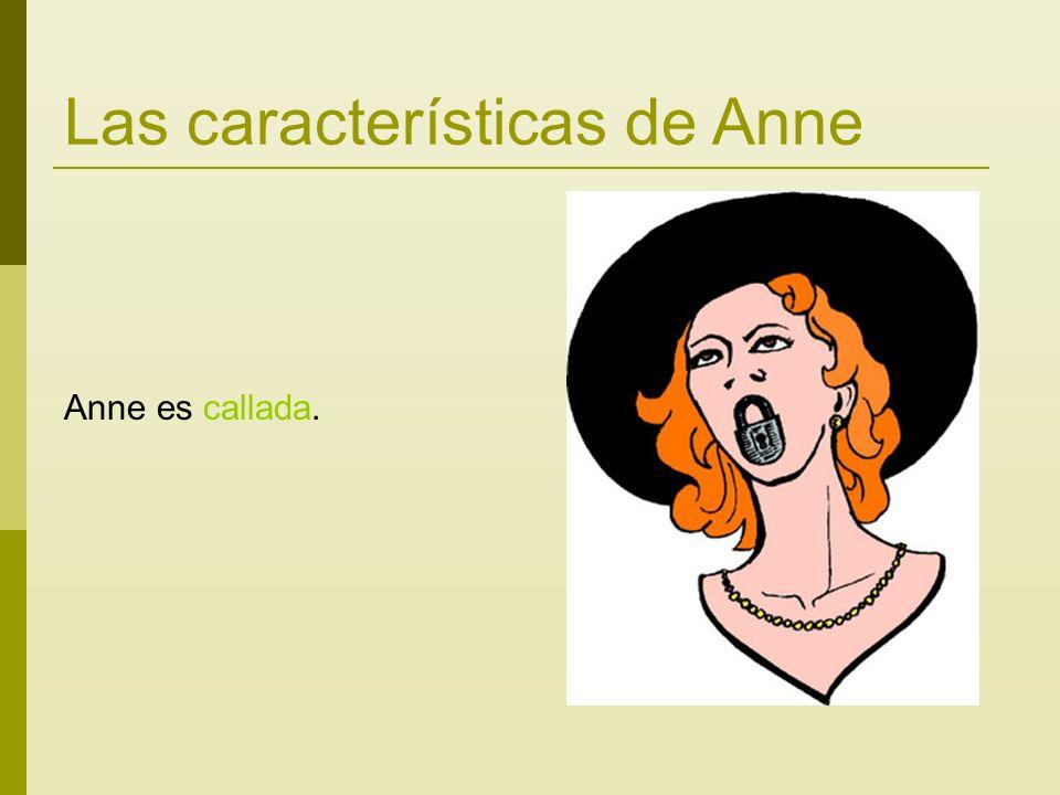 Las características de Anne Anne es callada.