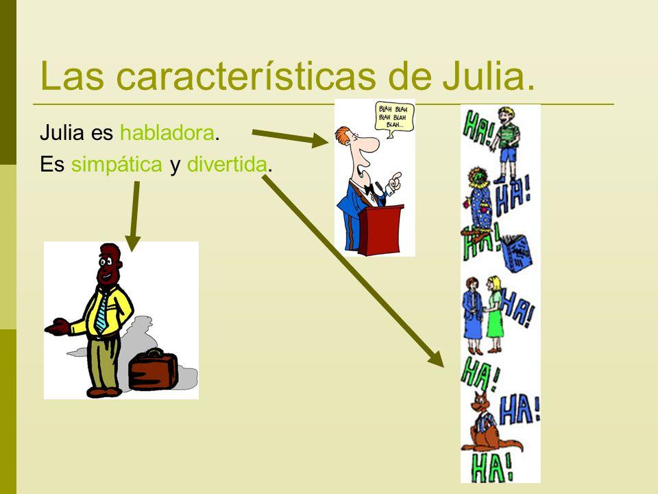 Las características de Julia. Julia es habladora. Es simpática y divertida.
