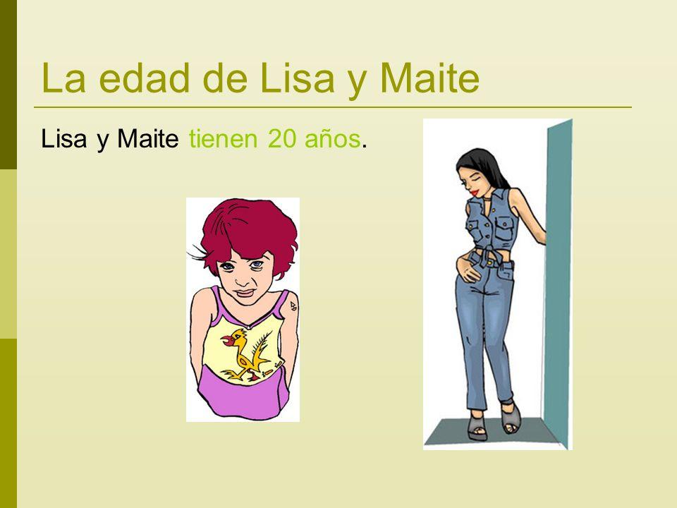 La edad de Lisa y Maite Lisa y Maite tienen 20 años.