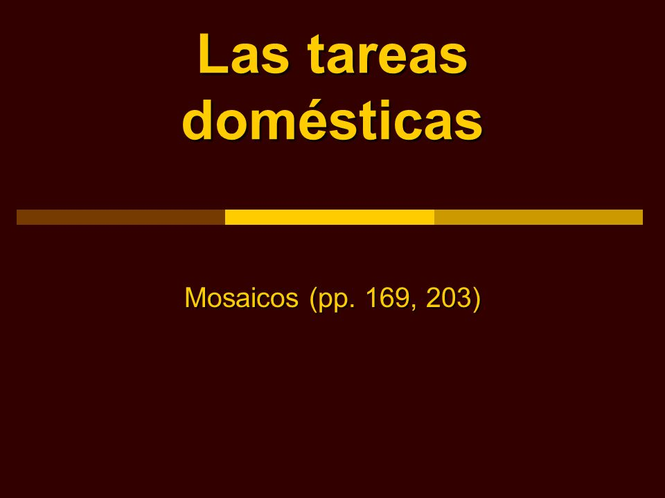 Tareas domésticas Malena lives with her family. They all share the housework.