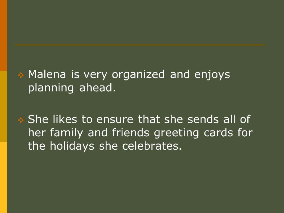 Malena is very organized and enjoys planning ahead. She likes to ensure that she sends all of her family and friends greeting cards for the holidays s