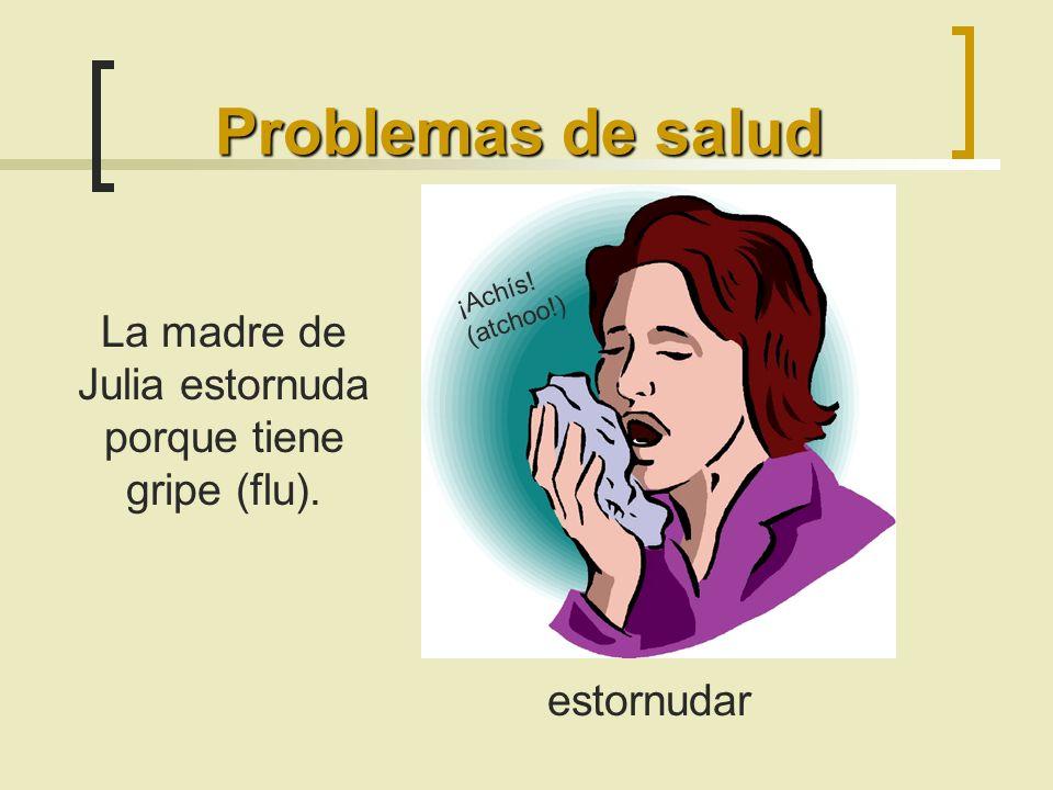 Problemas de salud estornudar La madre de Julia estornuda porque tiene gripe (flu).