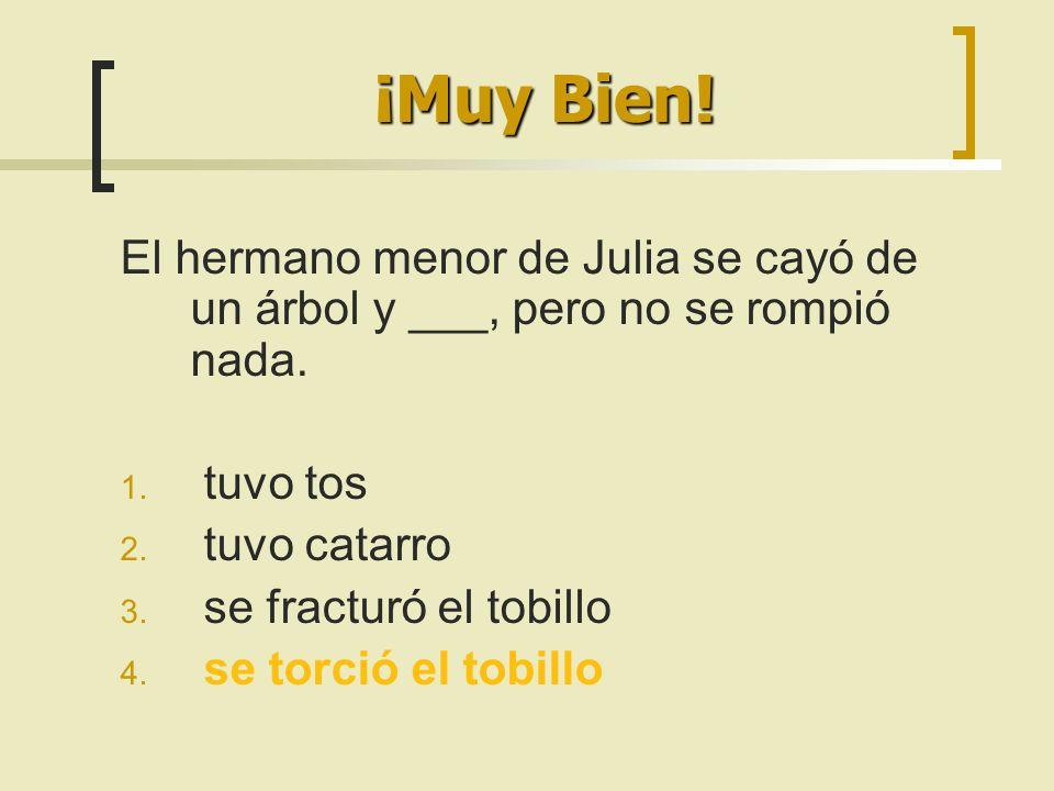 El hermano menor de Julia se cayó de un árbol y ___, pero no se rompió nada.