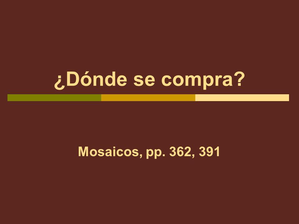 ¿Dónde se compra? Mosaicos, pp. 362, 391