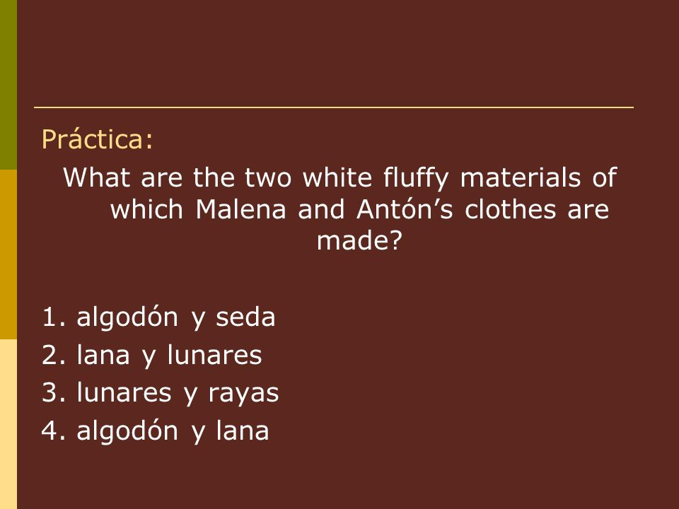 Práctica: What are the two white fluffy materials of which Malena and Antóns clothes are made.