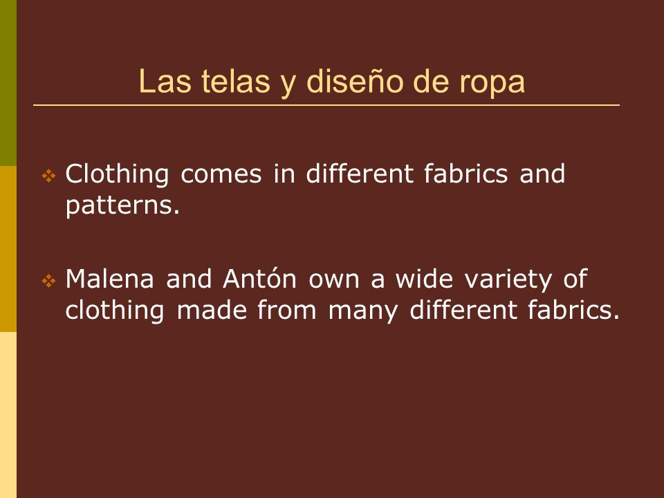 Las telas y diseño de ropa Clothing comes in different fabrics and patterns.
