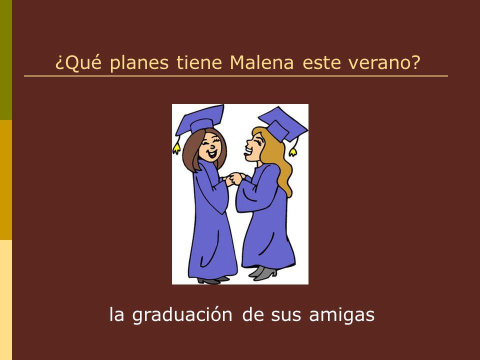 la graduación de sus amigas ¿Qué planes tiene Malena este verano?