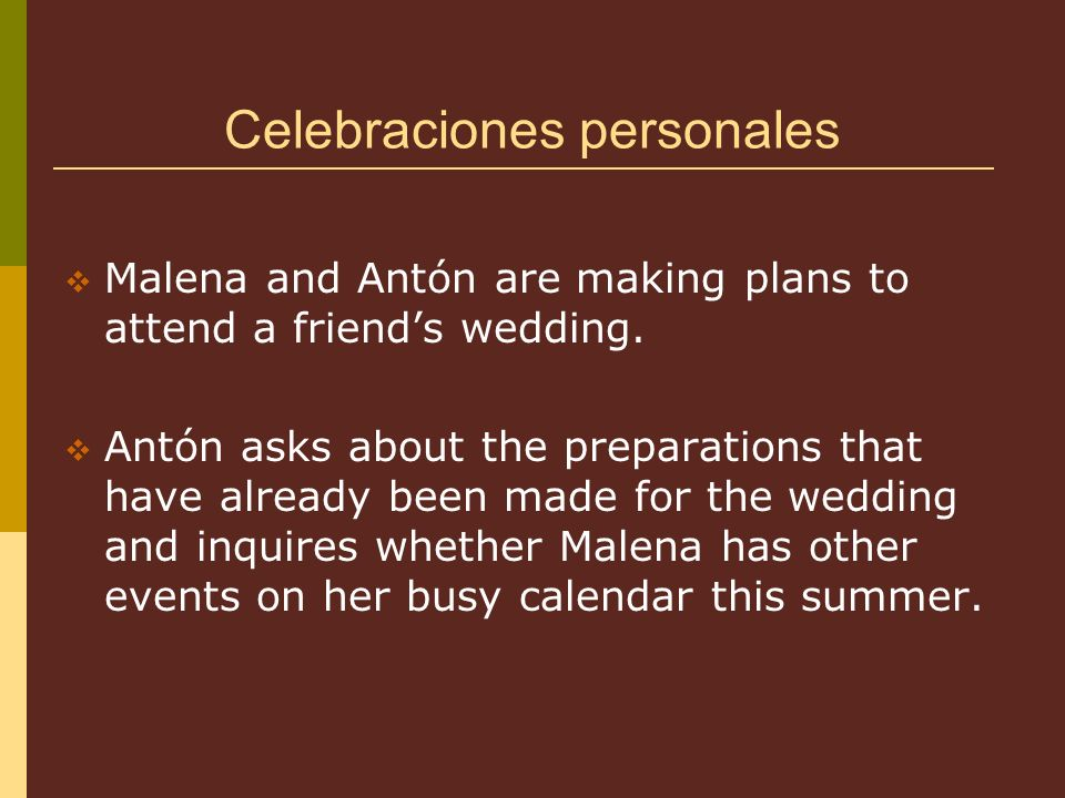 Lets pay careful attention while Malena explains the wedding preparations that have been made and discusses her full calendar of events for the remainder of the summer.