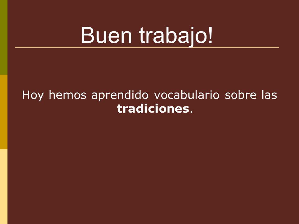 Hoy hemos aprendido vocabulario sobre las tradiciones. Buen trabajo!