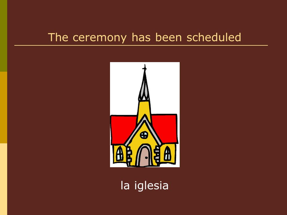 la iglesia The ceremony has been scheduled