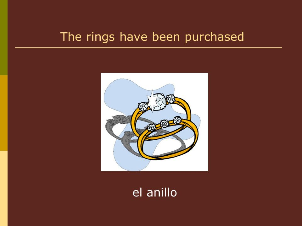 el anillo The rings have been purchased