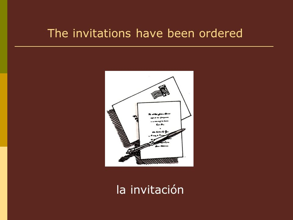 la invitación The invitations have been ordered