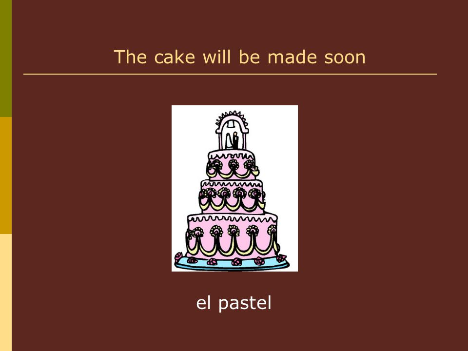 el pastel The cake will be made soon