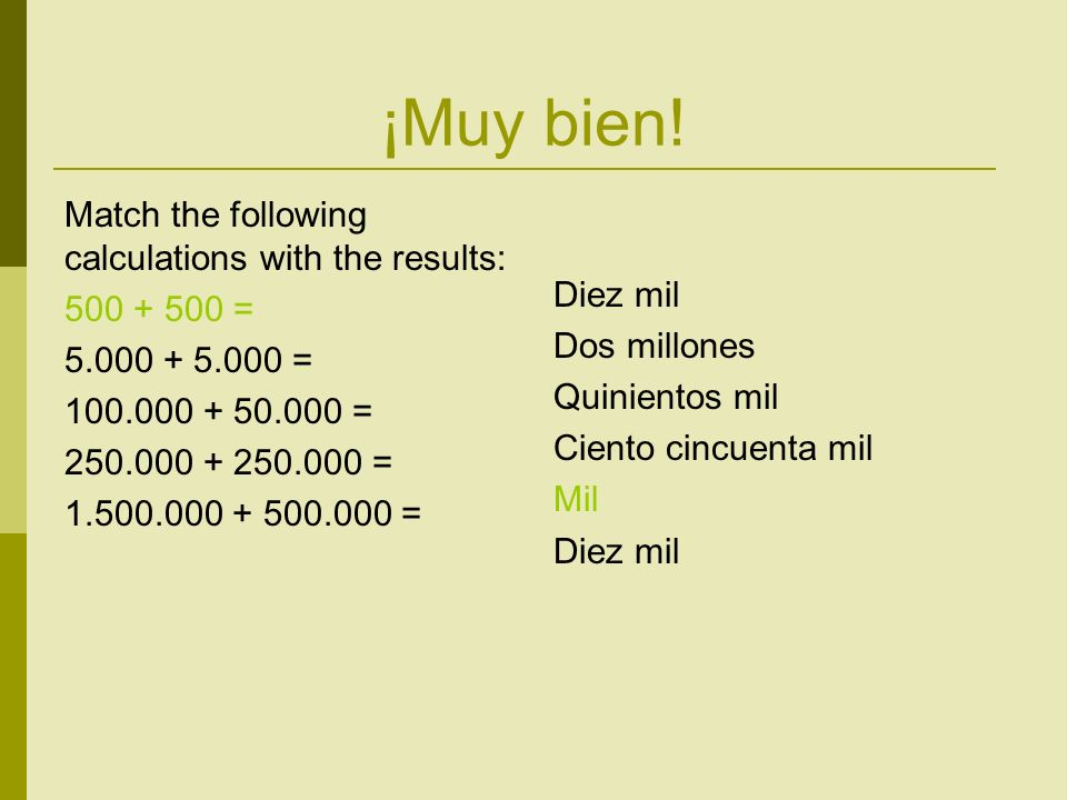 ¡Muy bien! Match the following calculations with the results: 500 + 500 = 5.000 + 5.000 = 100.000 + 50.000 = 250.000 + 250.000 = 1.500.000 + 500.000 =