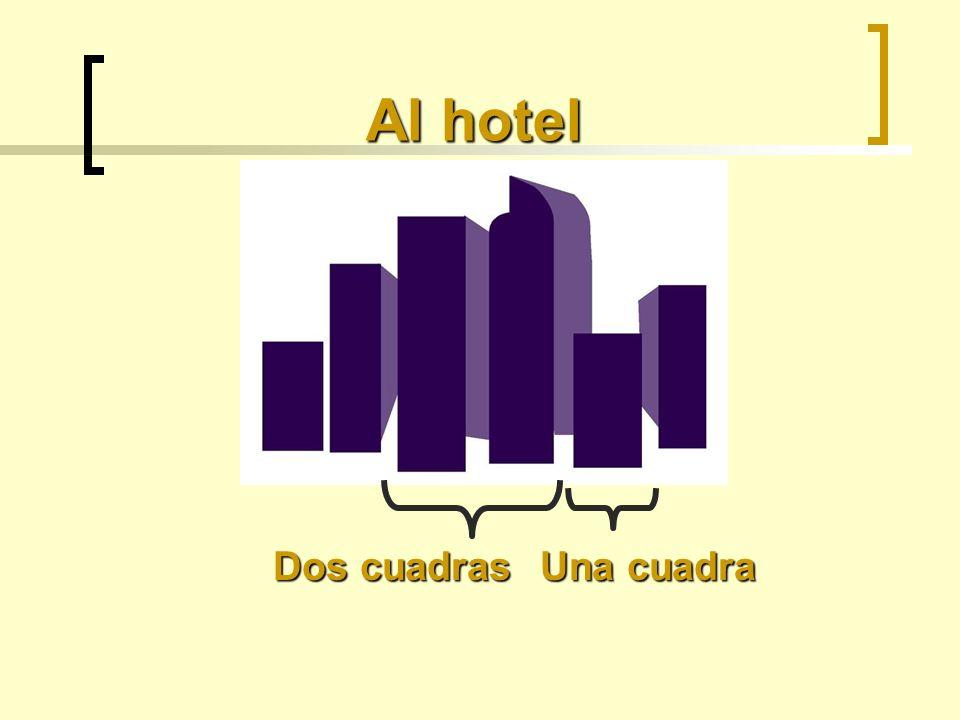 Al hotel Una cuadra Dos cuadras