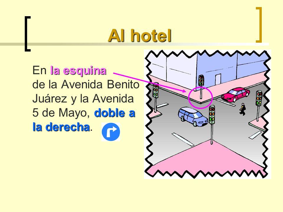 Al hotel la esquina doble a la derecha En la esquina de la Avenida Benito Juárez y la Avenida 5 de Mayo, doble a la derecha.