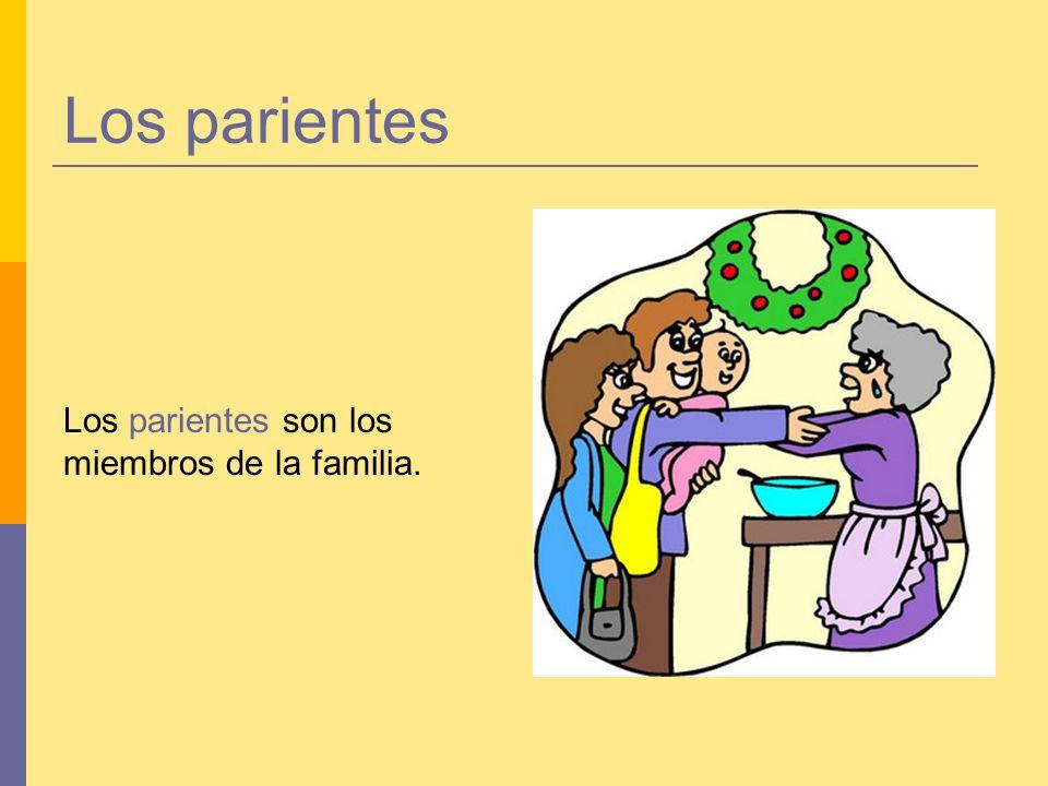 Los parientes Los parientes son los miembros de la familia.