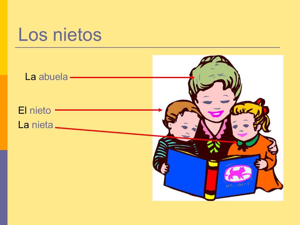 Los nietos El nieto La nieta La abuela