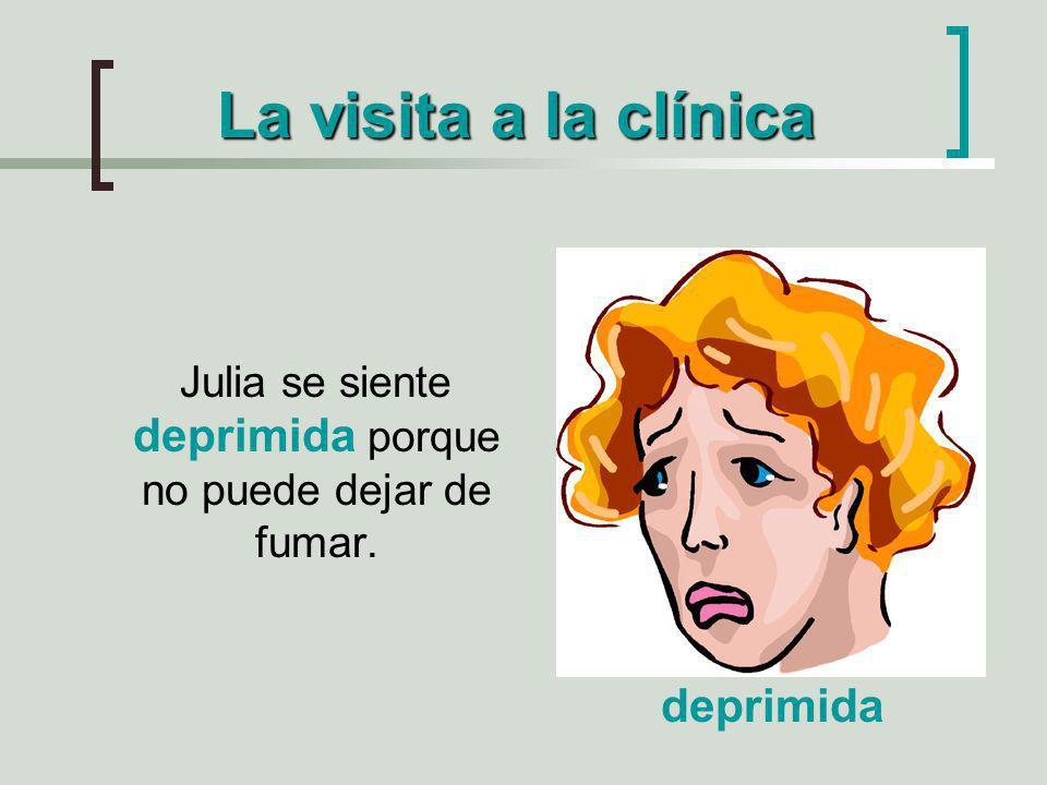 La visita a la clínica Julia se siente deprimida porque no puede dejar de fumar. deprimida
