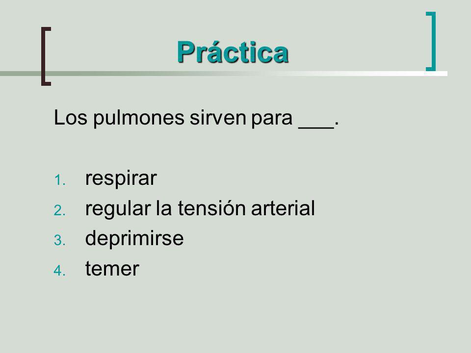 Práctica Los pulmones sirven para ___. 1. respirar 2. regular la tensión arterial 3. deprimirse 4. temer