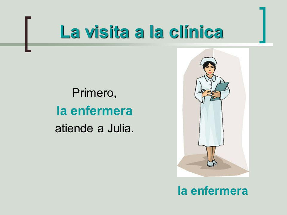 La visita a la clínica Primero, la enfermera atiende a Julia. la enfermera