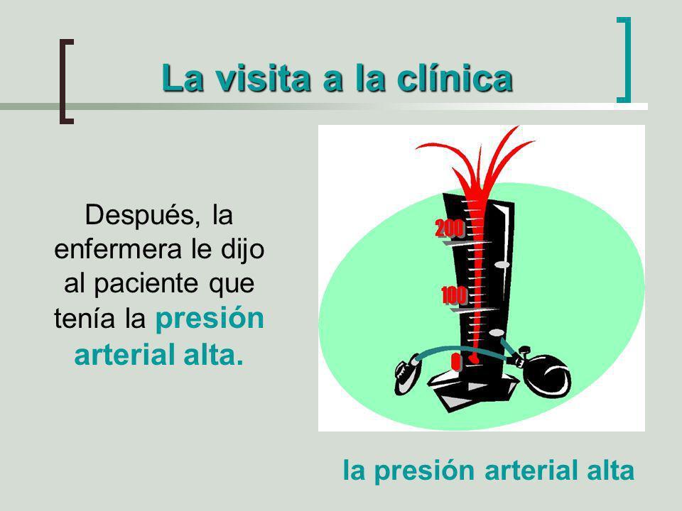 La visita a la clínica Después, la enfermera le dijo al paciente que tenía la presión arterial alta. la presión arterial alta