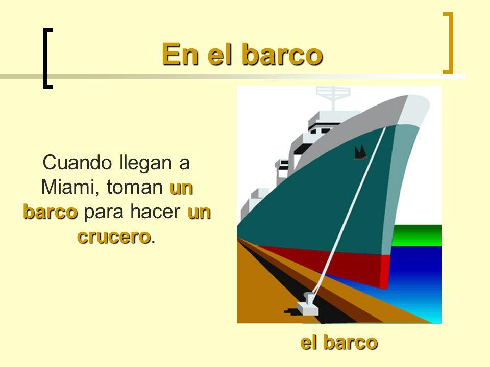 En el barco un barcoun crucero Cuando llegan a Miami, toman un barco para hacer un crucero. el barco