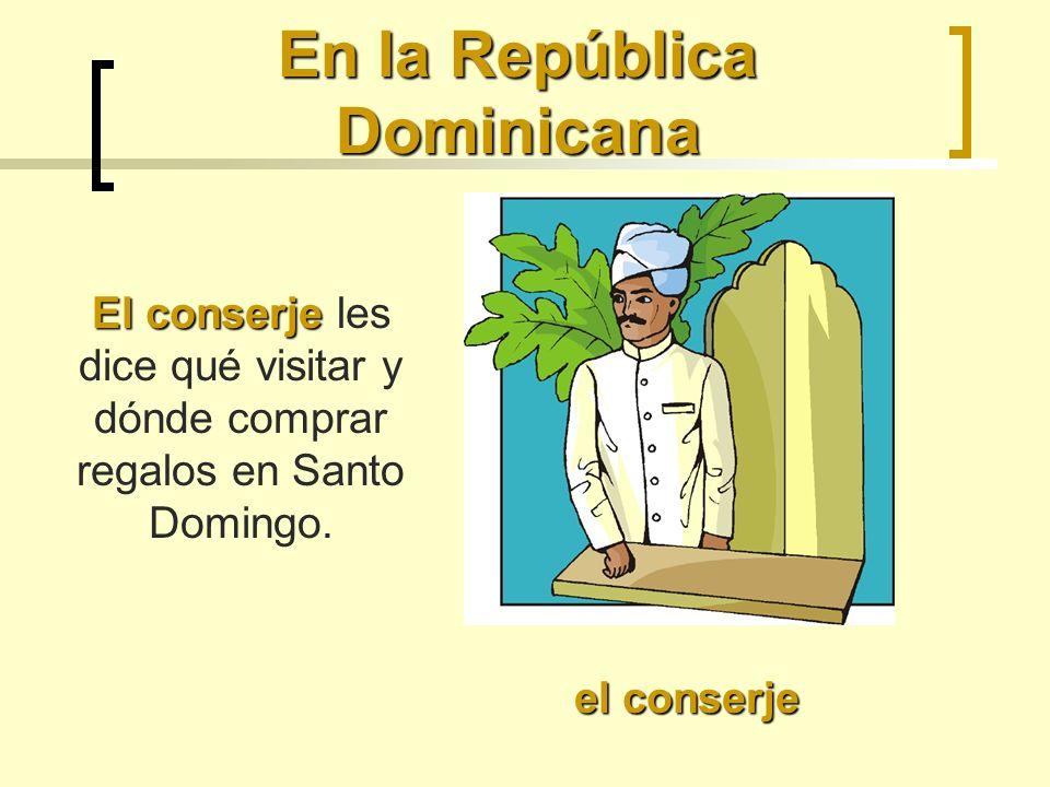 En la República Dominicana el conserje El conserje El conserje les dice qué visitar y dónde comprar regalos en Santo Domingo.