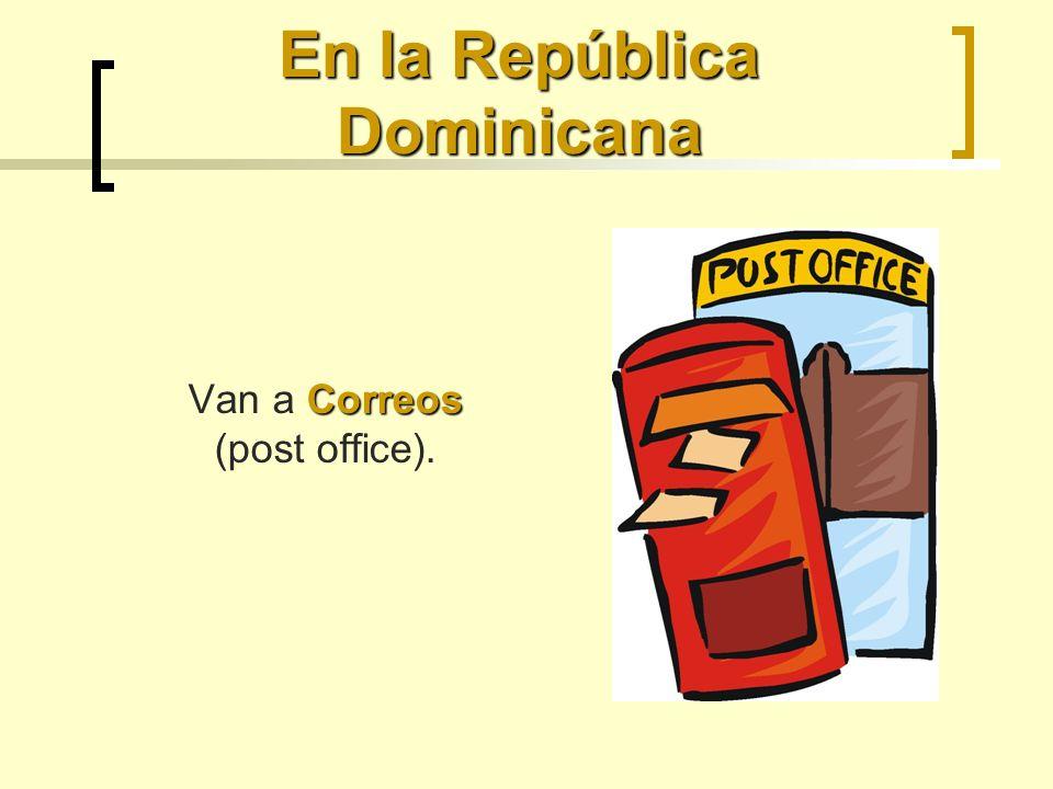 En la República Dominicana Correos Van a Correos (post office).