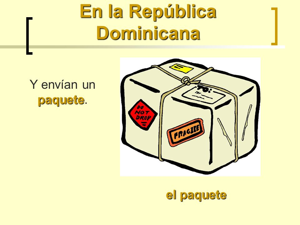 En la República Dominicana el paquete paquete Y envían un paquete.