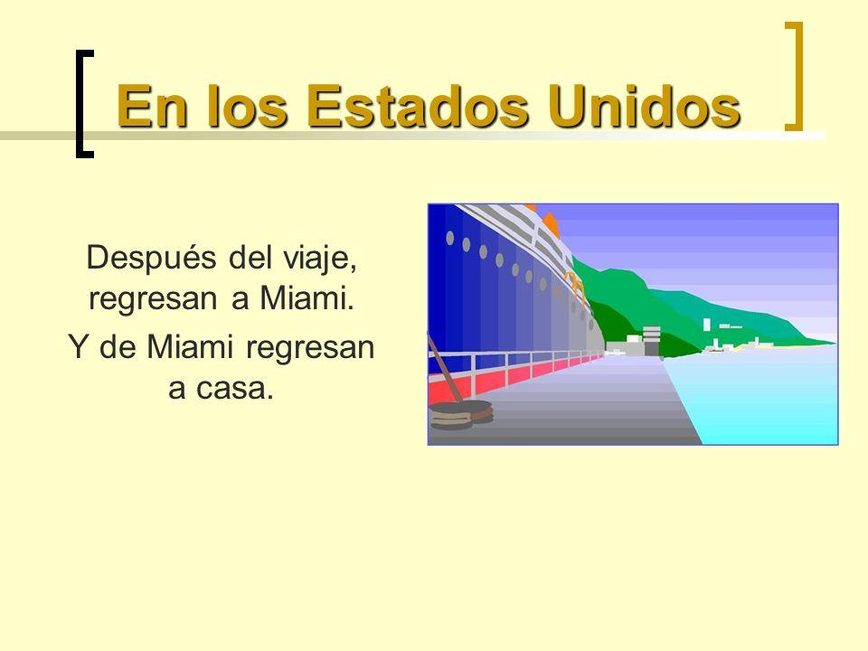 En los Estados Unidos Después del viaje, regresan a Miami. Y de Miami regresan a casa.
