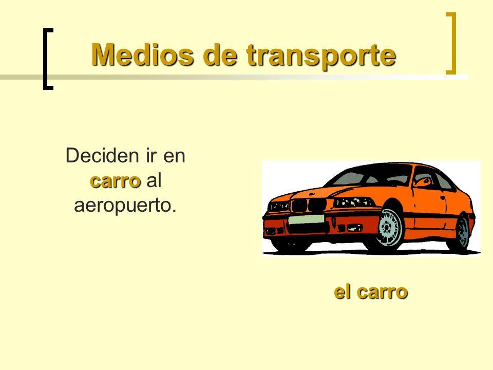 Medios de transporte el carro carro Deciden ir en carro al aeropuerto.