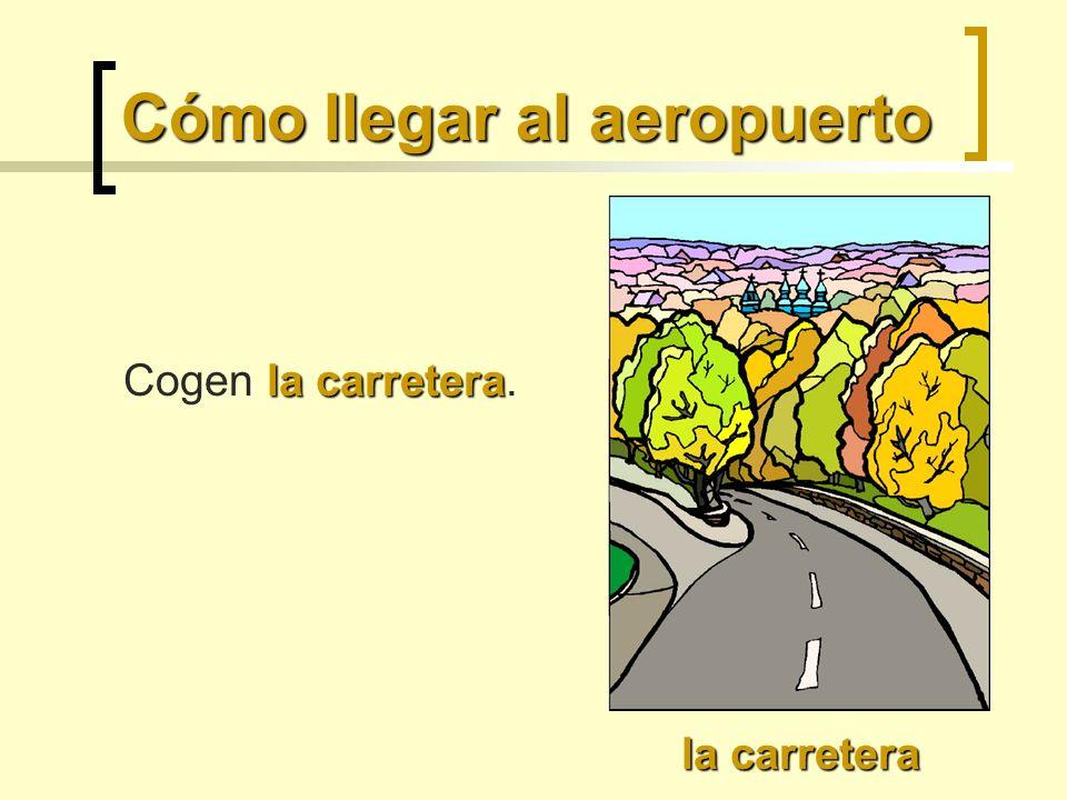 Cómo llegar al aeropuerto la carretera la carretera Cogen la carretera.