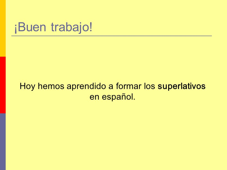¡Buen trabajo! Hoy hemos aprendido a formar los superlativos en español.