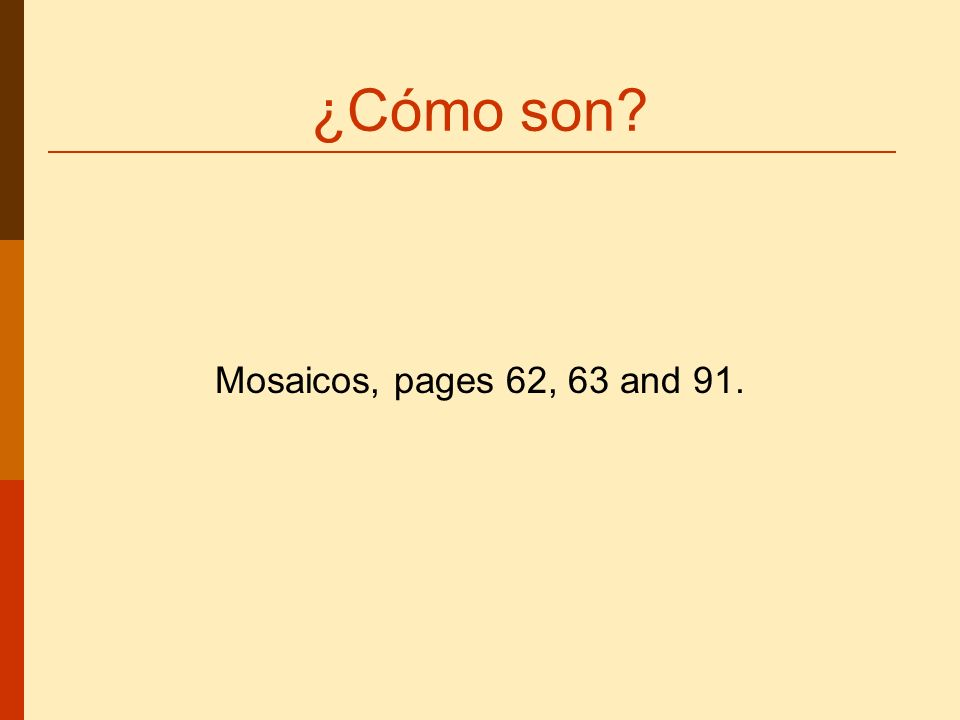 ¿Cómo son? Mosaicos, pages 62, 63 and 91.