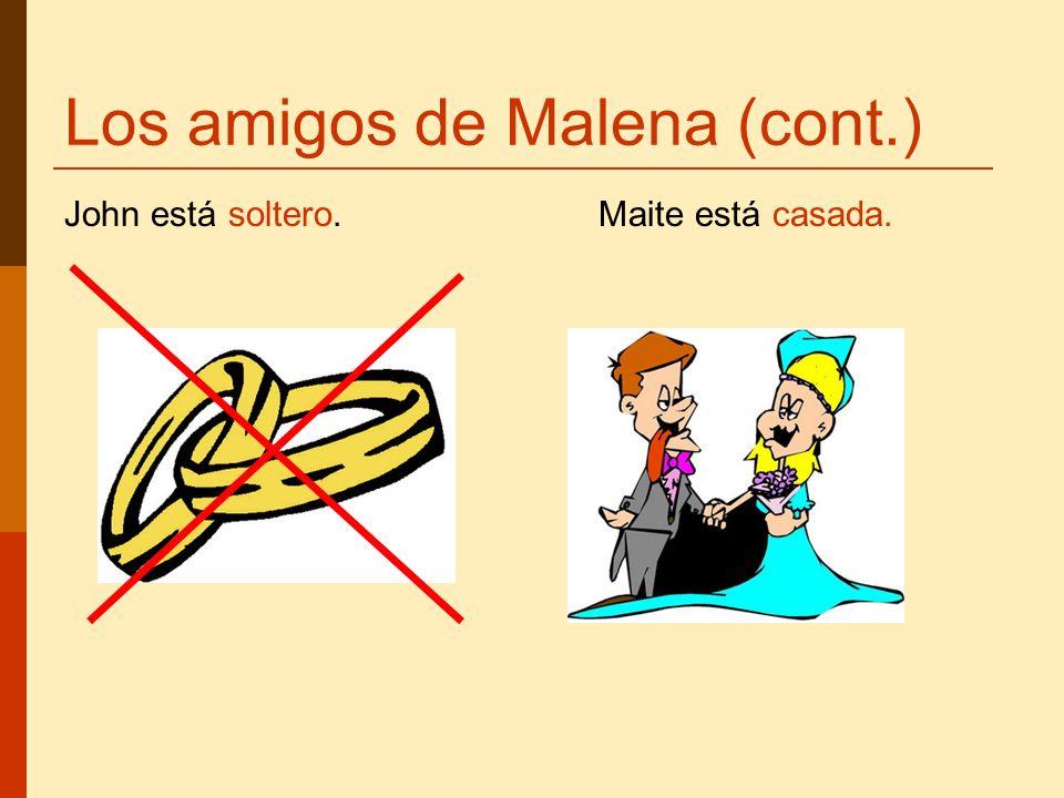 Los amigos de Malena (cont.) John está soltero. Maite está casada.