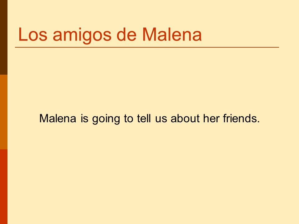 Los amigos de Malena Malena is going to tell us about her friends.