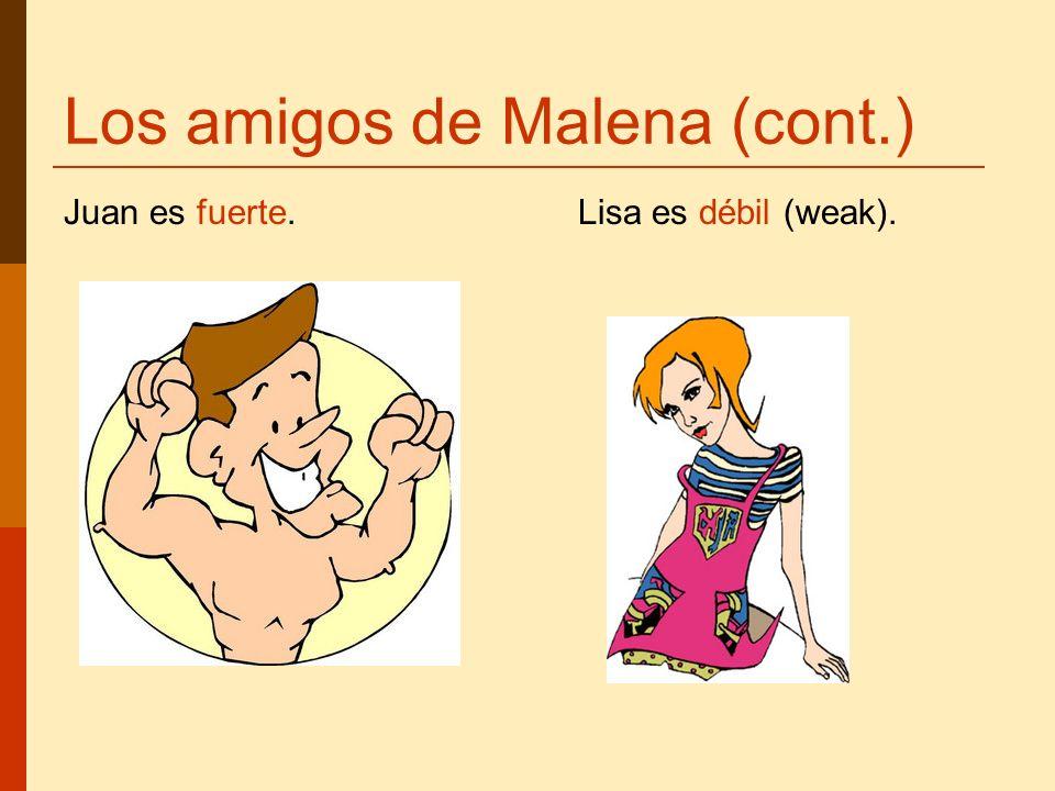 Los amigos de Malena (cont.) Juan es fuerte. Lisa es débil (weak).