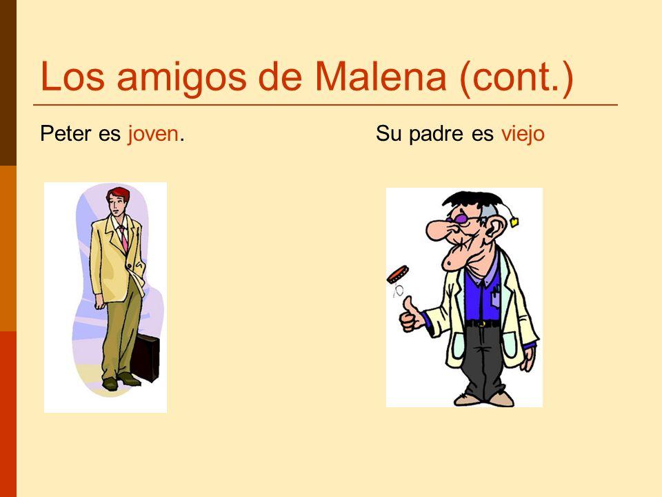 Los amigos de Malena (cont.) Peter es joven. Su padre es viejo