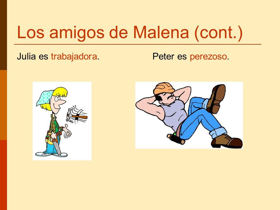 Los amigos de Malena (cont.) Julia es trabajadora. Peter es perezoso.