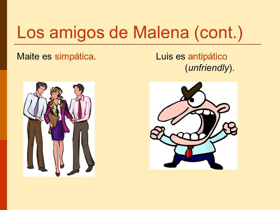 Los amigos de Malena (cont.) Maite es simpática. Luis es antipático (unfriendly).