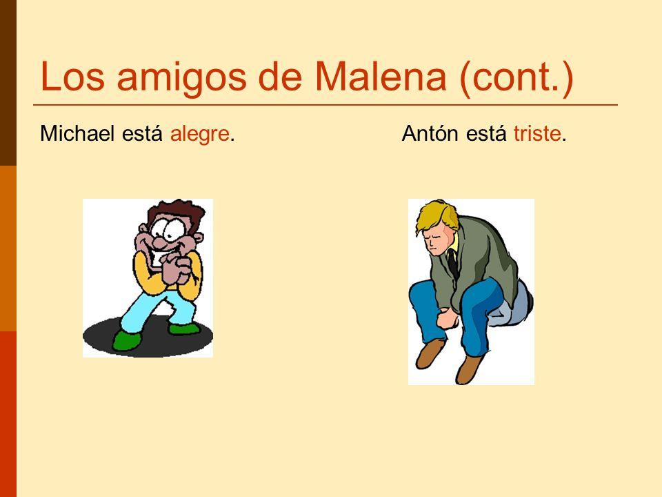 Los amigos de Malena (cont.) Michael está alegre. Antón está triste.