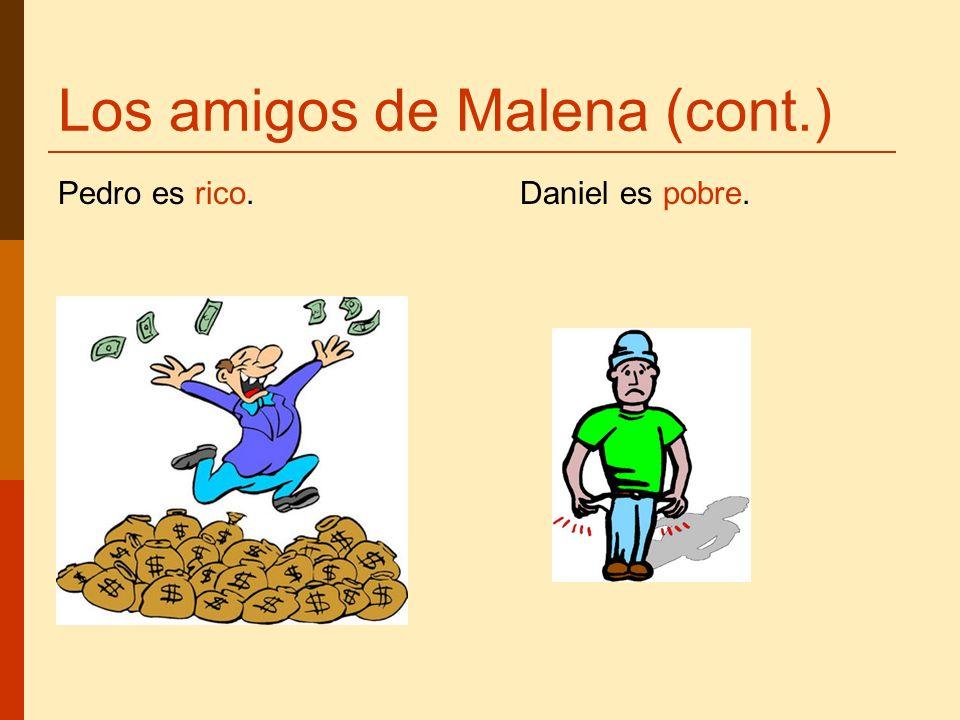 Los amigos de Malena (cont.) Pedro es rico. Daniel es pobre.